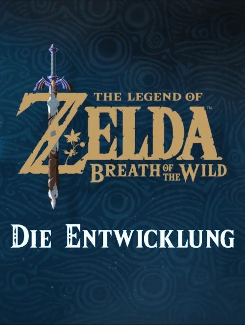 Die-Entwicklung-Von-the-Legend-of-Zelda-Breath-of-the-Wild.png